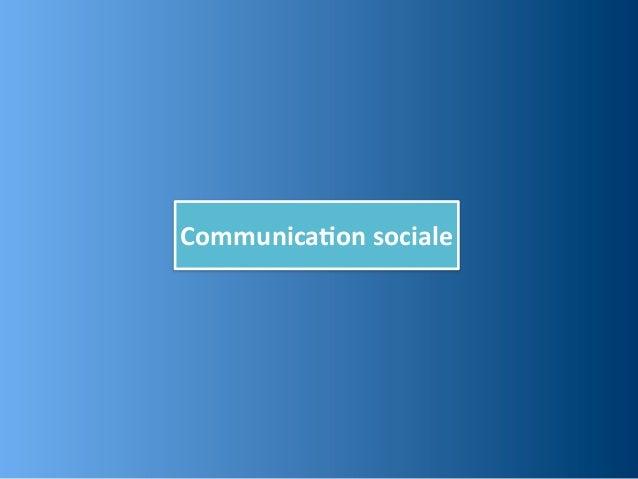 Communica,on sociale