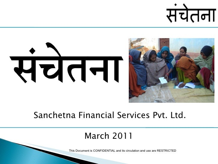 Introduction to  Sanchetna Financial Services Pvt. Ltd. January 2009 This Document is CONFIDENTIAL and its circulation and...