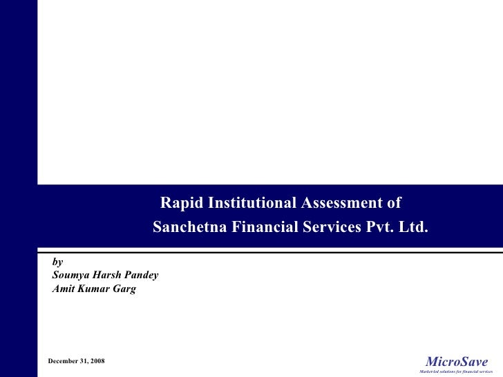 December 31, 2008 Rapid Institutional Assessment of  Sanchetna Financial Services Pvt. Ltd.  by Soumya Harsh Pandey Amit K...