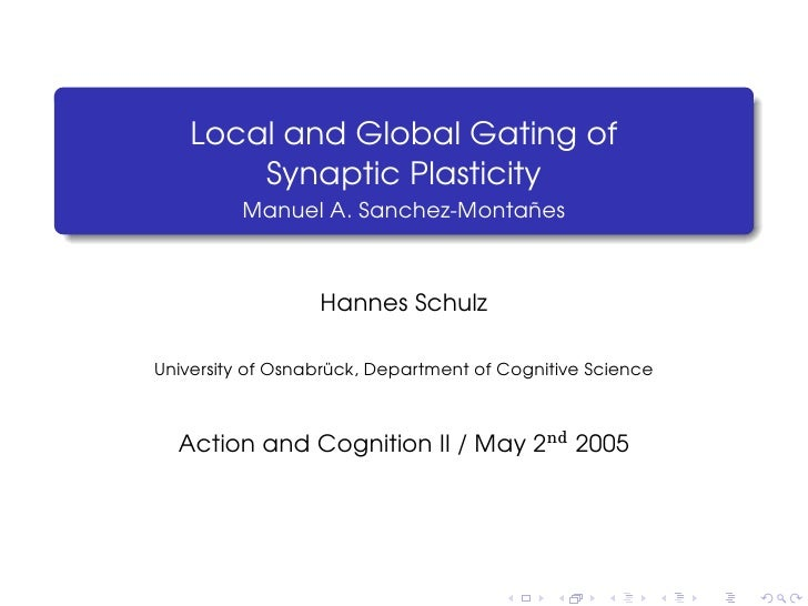 Local and Global Gating of         Synaptic Plasticity          Manuel A. Sanchez-Montañes                      Hannes Sch...