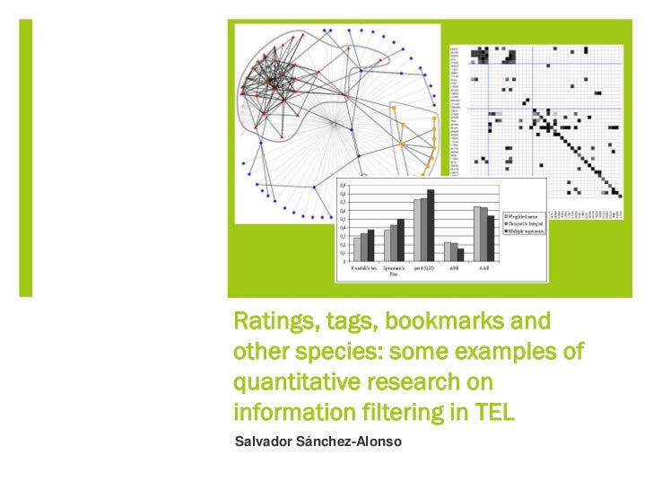 Ratings, tags, bookmarks andother species: some examples ofquantitative research oninformation filtering in TELSalvador Sá...