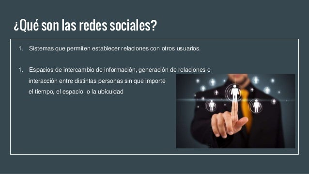 ¿Qué son las redes sociales? 1. Sistemas que permiten establecer relaciones con otros usuarios. 1. Espacios de intercambio...