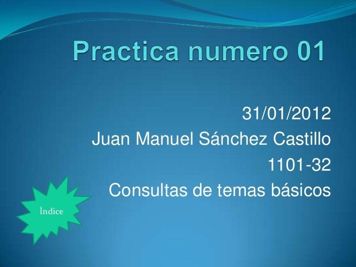 31/01/2012         Juan Manuel Sánchez Castillo                              1101-32           Consultas de temas básicosÍ...