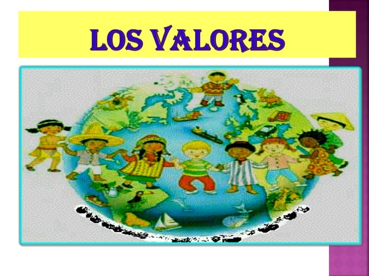 LOS VALORESEs imprescindible para nuestros niños, ya seanhijos sobrinos o niños a nuestro cargo, es que seles trasmitan un...
