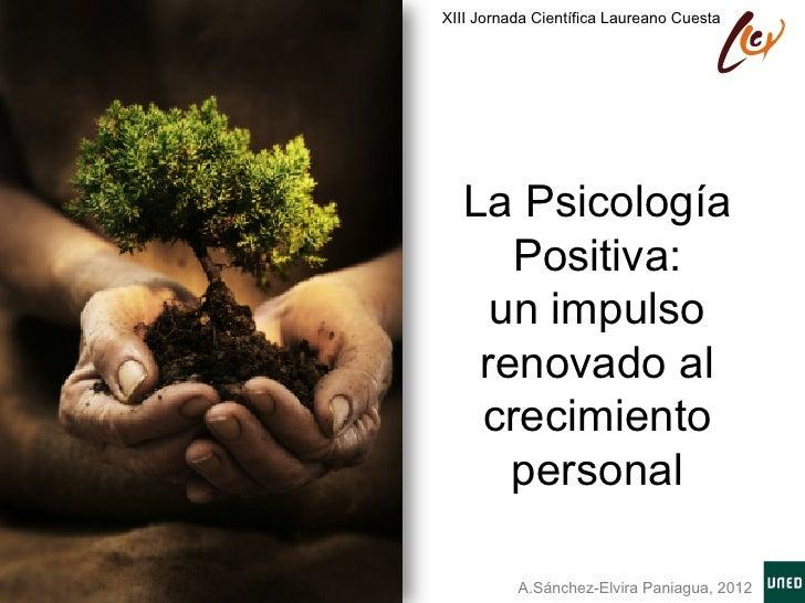 XIII Jornada Científica Laureano Cuesta  La Psicología     Positiva:    un impulso   renovado al   crecimiento     persona...