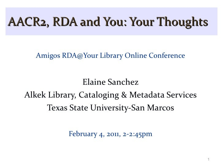AACR2, RDA and You: Your Thoughts <ul><li>Amigos RDA@Your Library Online Conference </li></ul><ul><li>Elaine Sanchez </li>...