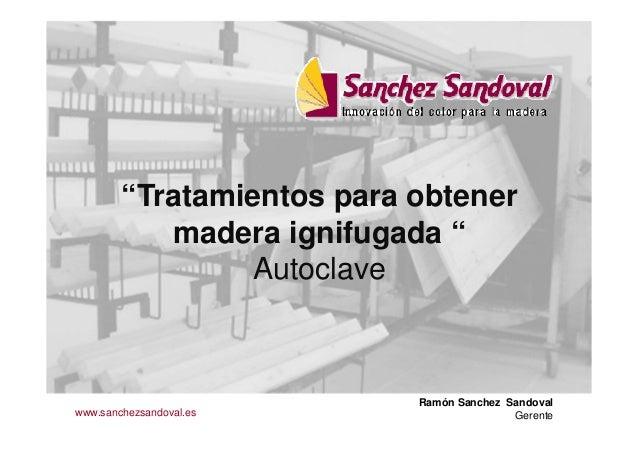 """""""Tratamientos para obtener madera ignifugada """" Autoclave Ramón Sanchez Sandoval Gerentewww.sanchezsandoval.es"""