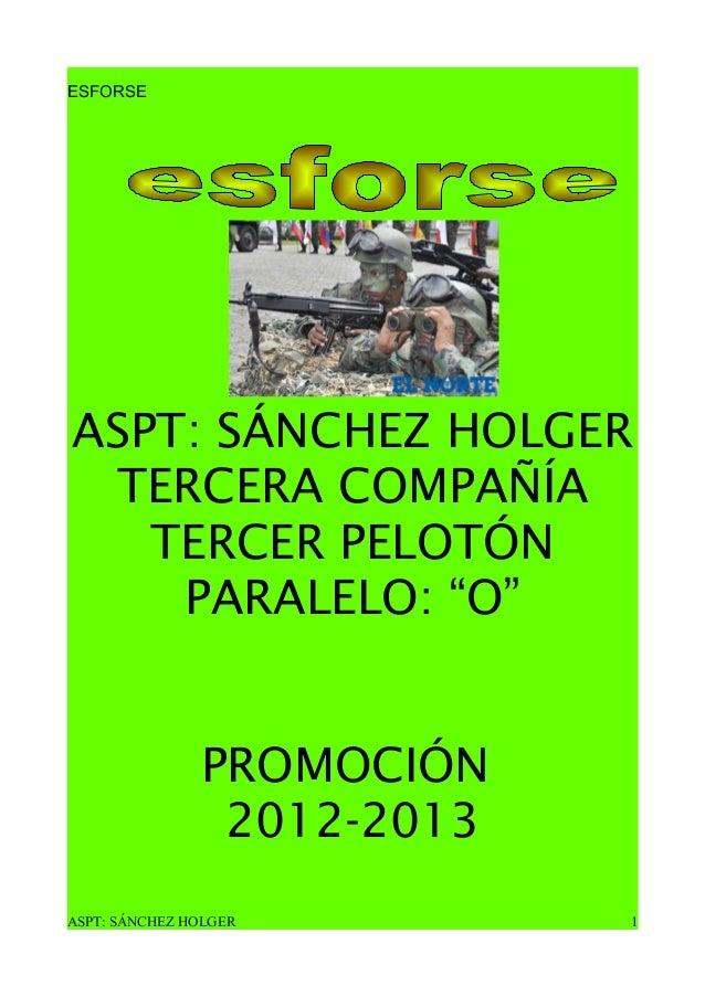 """ESFORSE ASPT: SÁNCHEZ HOLGER TERCERA COMPAÑÍA TERCER PELOTÓN PARALELO: """"O"""" PROMOCIÓN 2012-2013 ASPT: SÁNCHEZ HOLGER 1"""