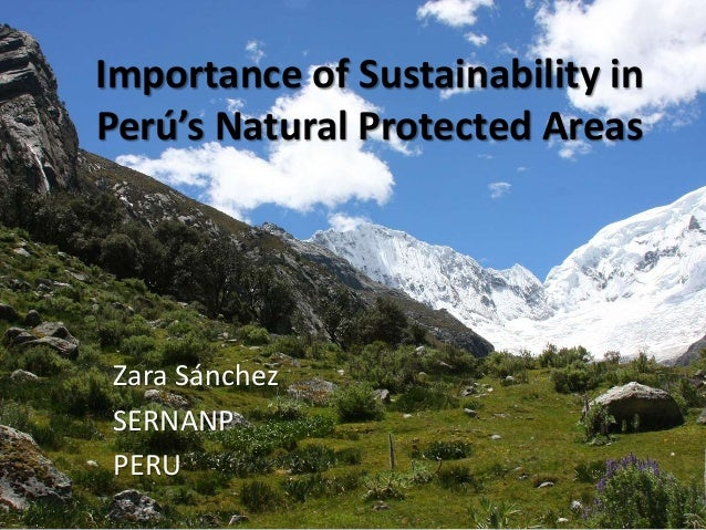 Importance of Sustainability in Perú's Natural Protected Areas Zara Sánchez SERNANP PERU