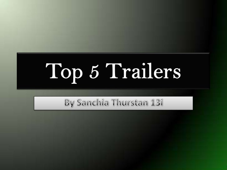 Top 5 Trailers<br />By SanchiaThurstan 13i<br />