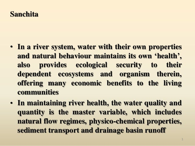Sanchita  • In a river system, water with their own properties and natural behaviour maintains its own 'health', also prov...