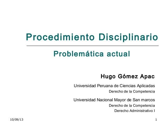 10/09/13 1 Procedimiento Disciplinario Hugo Gómez Apac Universidad Peruana de Ciencias Aplicadas Derecho de la Competencia...