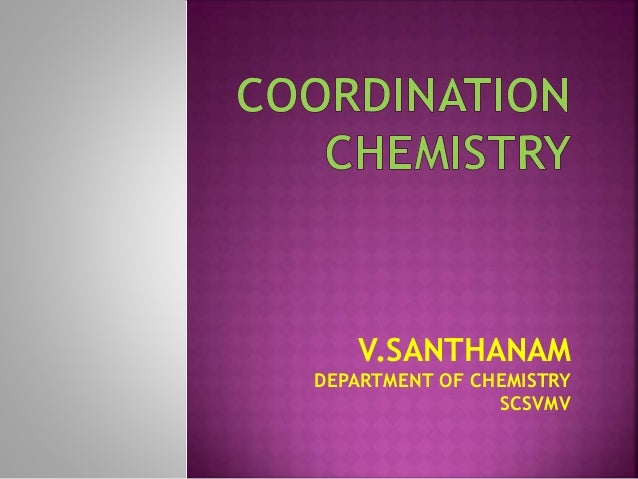 coordination chemistry Nptel – chemistry and biochemistry – coordination chemistry (chemistry of transition elements) page 2 of 14 joint initiative of iits and iisc – funded by mhrd.