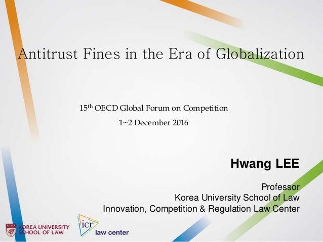 Hwang LEE Professor Korea University School of Law Innovation, Competition & Regulation Law Center Antitrust Fines in the ...