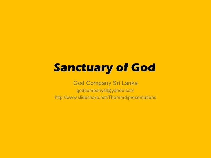 Sanctuary of God God Company Sri Lanka [email_address] http://www.slideshare.net/Thornmd/presentations
