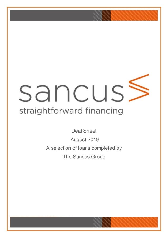Deal Sheet August 2019 A selection of loans completed by The Sancus Group