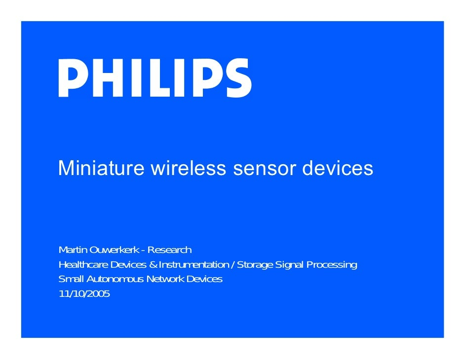 Miniature wireless sensor devicesMartin Ouwerkerk - ResearchHealthcare Devices & Instrumentation / Storage Signal Processi...