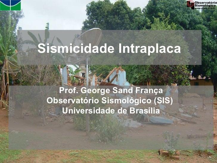 Sismicidade Intraplaca   Prof. George Sand França Observatório Sismológico (SIS)    Universidade de Brasília              ...