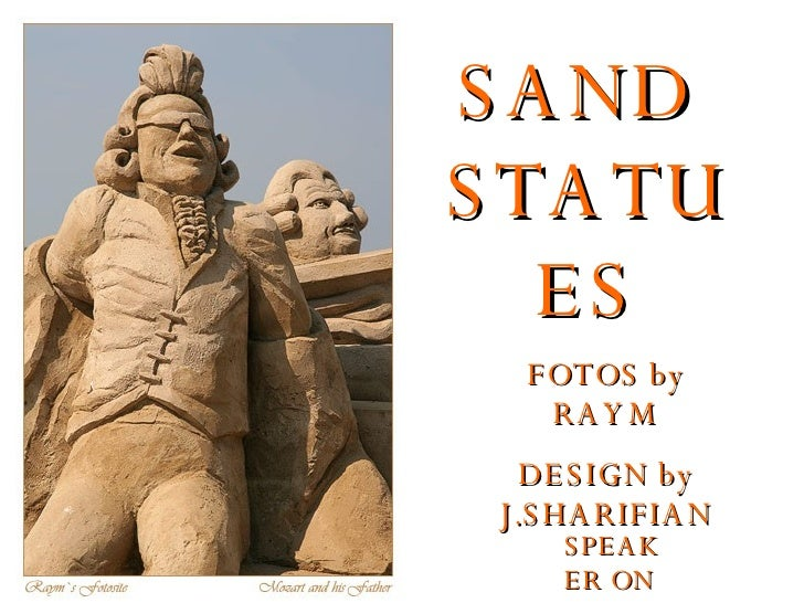 SAND  STATUES FOTOS by RAYM DESIGN by J.SHARIFIAN SPEAKER ON