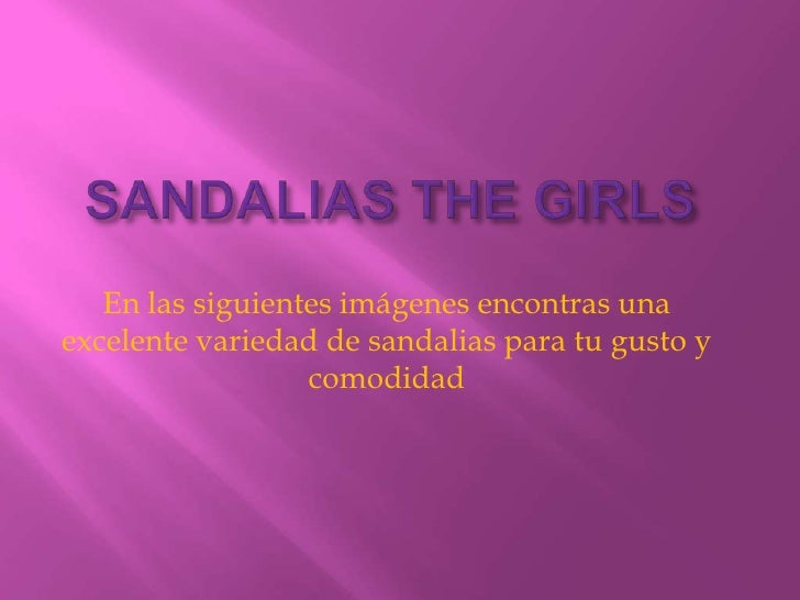 SANDALIAS THE GIRLS<br />En las siguientes imágenes encontras una excelente variedad de sandalias para tu gusto y comodida...