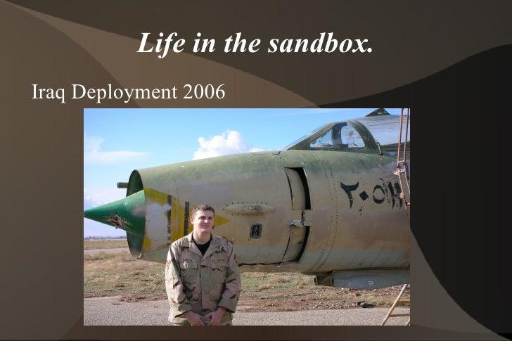 Life in the sandbox. <ul><li>Iraq Deployment 2006 </li></ul>