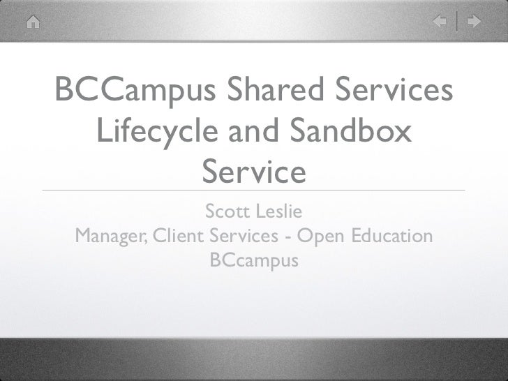 BCCampus Shared Services  Lifecycle and Sandbox          Service                Scott Leslie Manager, Client Services - Op...
