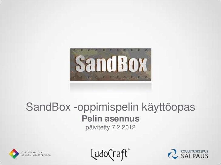 SandBox -oppimispelin käyttöopas          Pelin asennus           päivitetty 7.2.2012