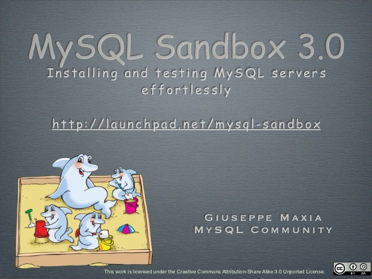 MySQL Sandbox 3.0  Installing and testing MySQL servers               effortlessly   http://launchpad.net/mysql-sandbox   ...