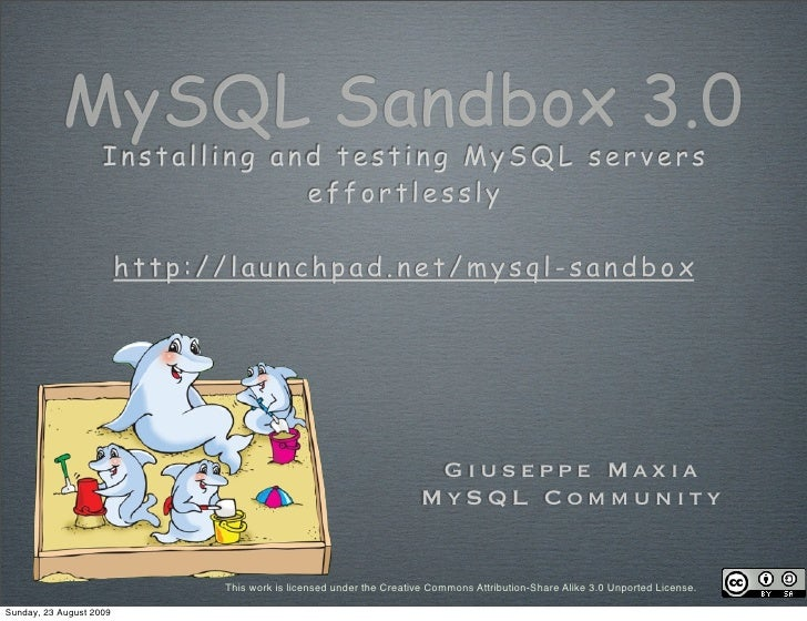 MySQL Sandbox 3.0                     Installing and testing MySQL servers                                  effortlessly  ...