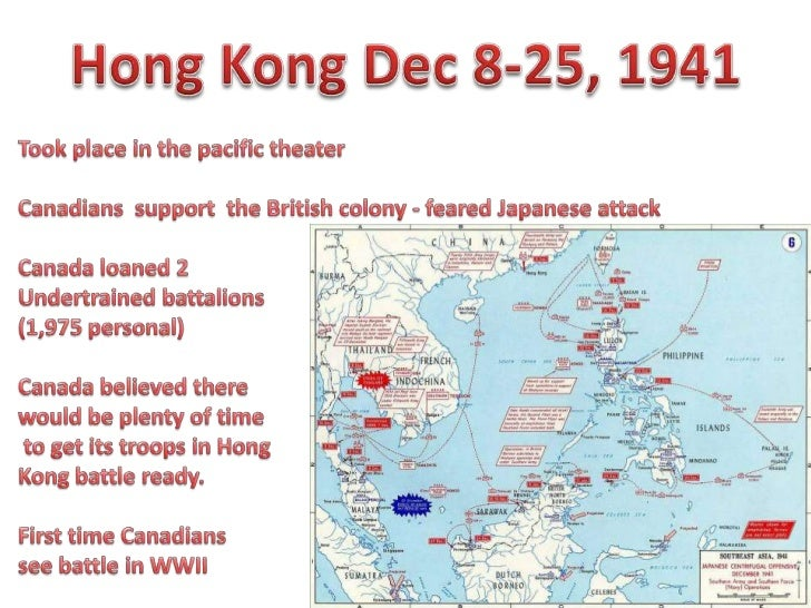 Hong Kong Dec 8-25, 1941<br />Took place in the pacific theater<br />Canadians  support  the British colony - feared Japan...
