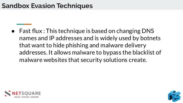 Sandbox Evasion Techniques ● Data encryption : Some malware, like Trojan Dridex, can also encrypt API calls so that tradit...