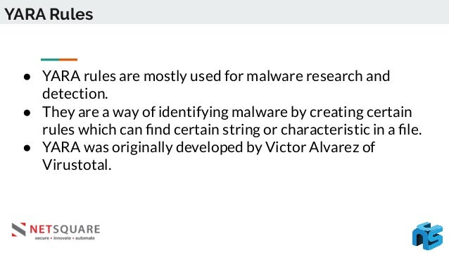 YARA Rules ● YARA rules are mostly used for malware research and detection. ● They are a way of identifying malware by cre...