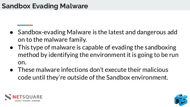 Sandbox Evasion Techniques ● To avoid detection, malware uses special sandbox evasion techniques that are mainly based on ...