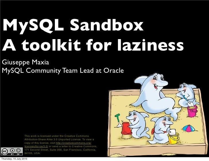 MySQL Sandbox A toolkit for laziness Giuseppe Maxia MySQL Community Team Lead at Oracle                        This work i...