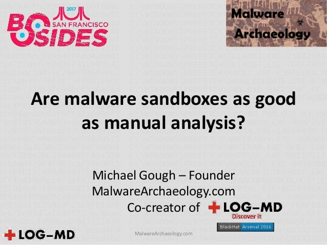 Are malware sandboxes as good as manual analysis? Michael Gough – Founder MalwareArchaeology.com Co-creator of MalwareArch...