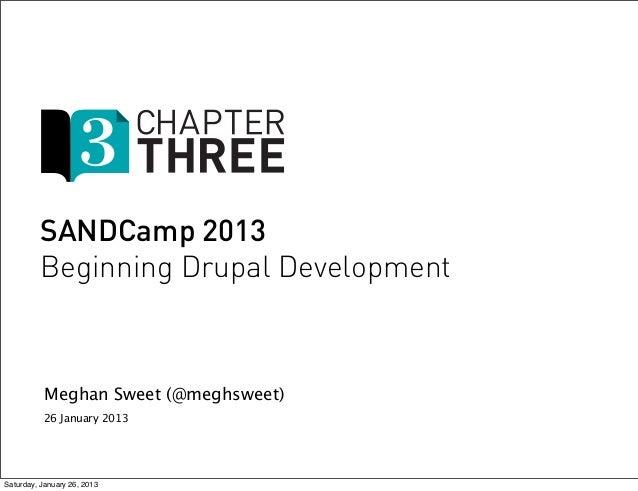 SANDCamp 2013         Beginning Drupal Development           Meghan Sweet (@meghsweet)          26 January 2013Saturday, J...