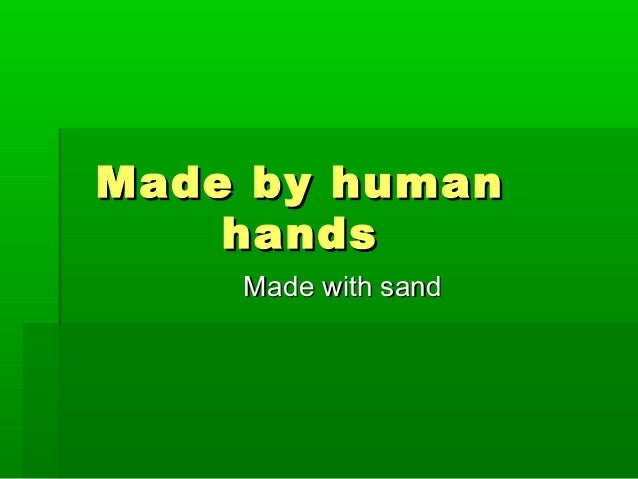 Made by human    hands    Made with sand