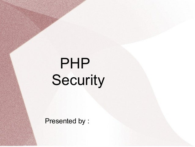 PHP  SecurityPresented by :