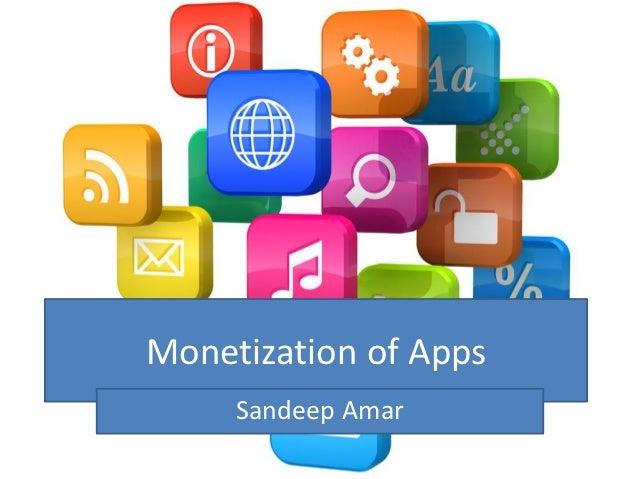 Monetization of Apps     Sandeep Amar