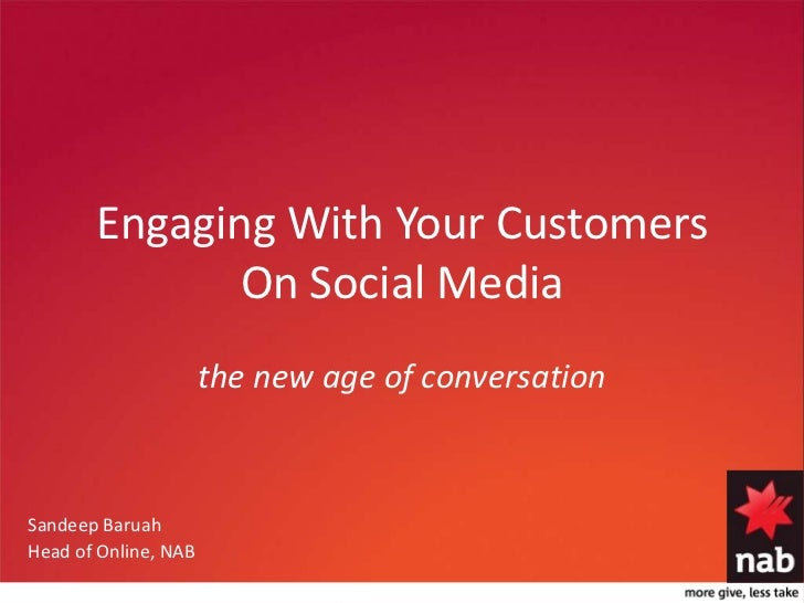 Engaging With Your Customers On Social Media<br />the new age of conversation<br />Sandeep Baruah<br />Head of Online, NAB...