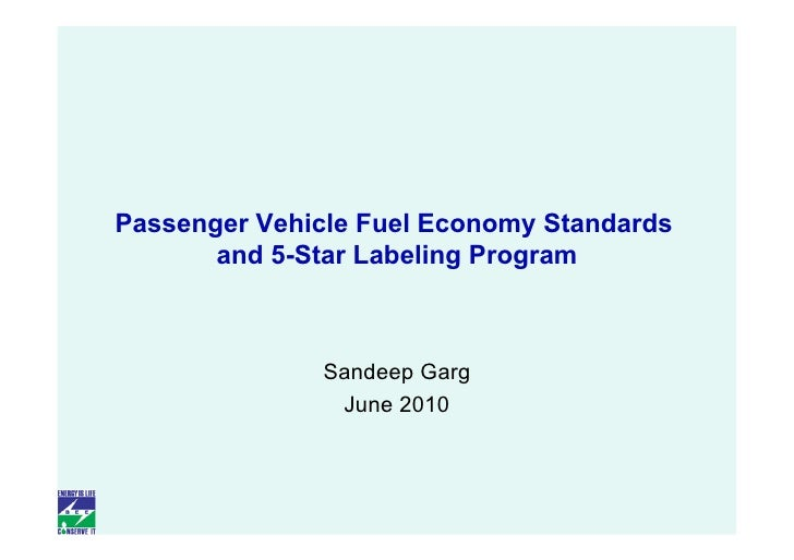Passenger Vehicle Fuel Economy Standards        and 5-Star Labeling Program                  Sandeep Garg                J...