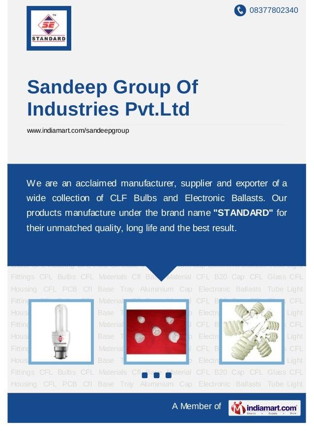08377802340    Sandeep Group Of    Industries Pvt.Ltd    www.indiamart.com/sandeepgroupCFL Bulbs CFL Materials Cfl Base Ma...