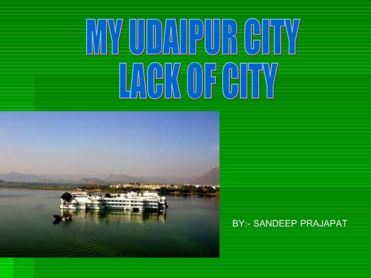 MY UDAIPUR CITY LACK OF CITY BY:- SANDEEP PRAJAPAT