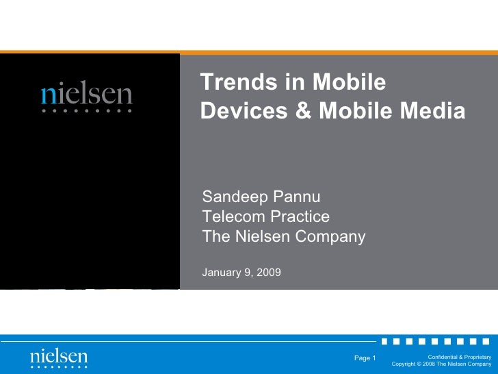 Trends in Mobile Devices & Mobile Media Sandeep Pannu Telecom Practice The Nielsen Company January 9, 2009