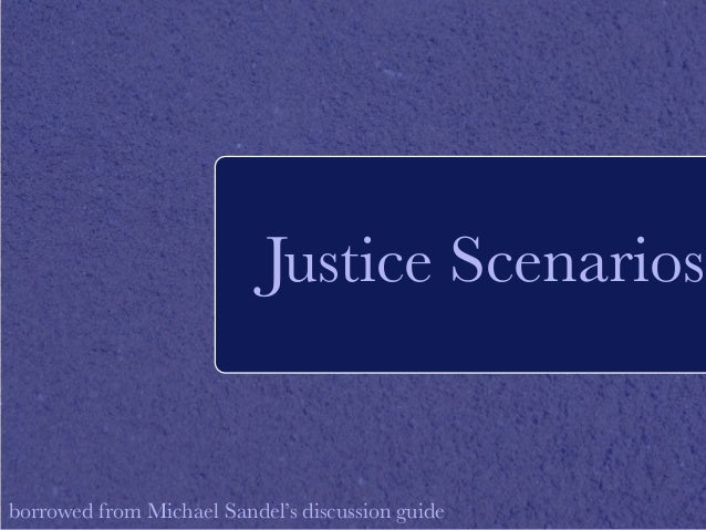 Justice Scenarios  borrowed from Michael Sandel's discussion guide
