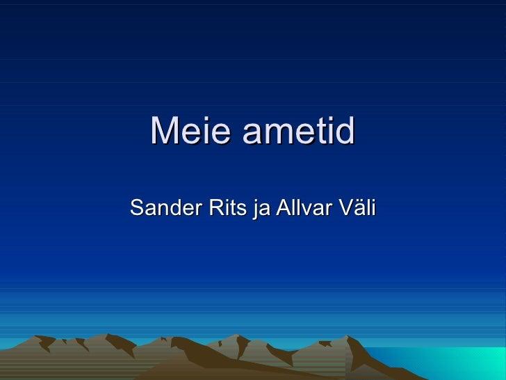 Meie ametid Sander Rits ja Allvar Väli