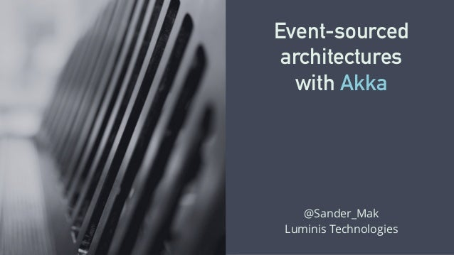 Event-sourced  architectures  with Akka  @Sander_Mak  Luminis Technologies