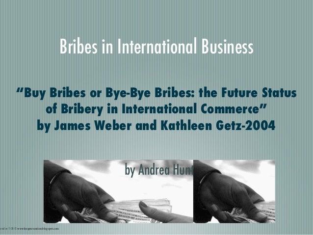 "Bribes in International Business             ""Buy Bribes or Bye-Bye Bribes: the Future Status                 of Bribery i..."