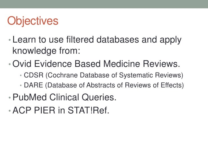 Learn to use filtered databases and apply knowledge from:<br />Ovid Evidence Based Medicine Reviews.<br />CDSR (Cochrane D...