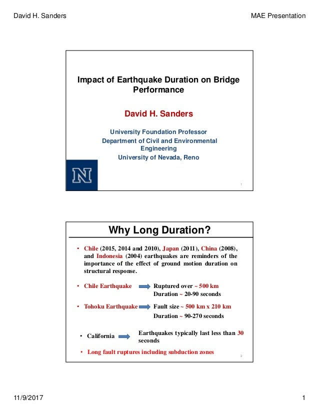 David H. Sanders MAE Presentation 11/9/2017 1 Impact of Earthquake Duration on Bridge Performance 1 David H. Sanders Unive...